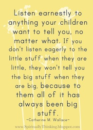 Listen to your children ... Love this quote ! a good thing to always remember !! xo Lori