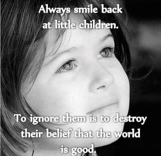 Always smile back at little children ..... ( quote )