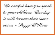 Be careful how you speak to your children .... Quote
