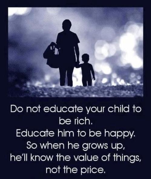Don't educate your child to be rich instead educate them to be happy