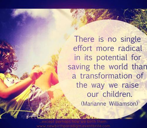 There is no single effort more radical in its potential for saving the world than the transformation of the way we raise our children # quote